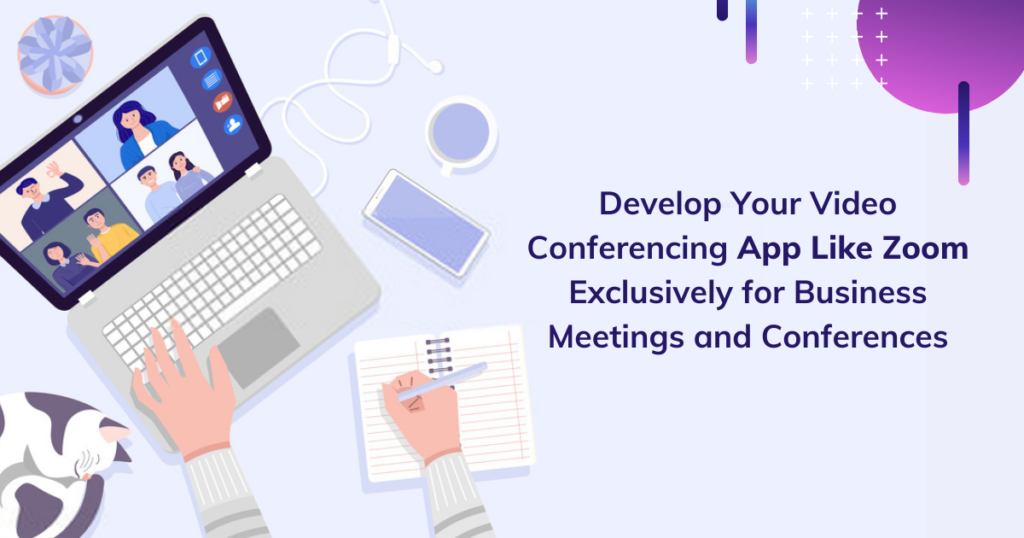 Develop your video conferencing app like Zoom exclusively for business meetings and conferences