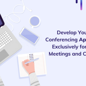 Develop your video conferencing app