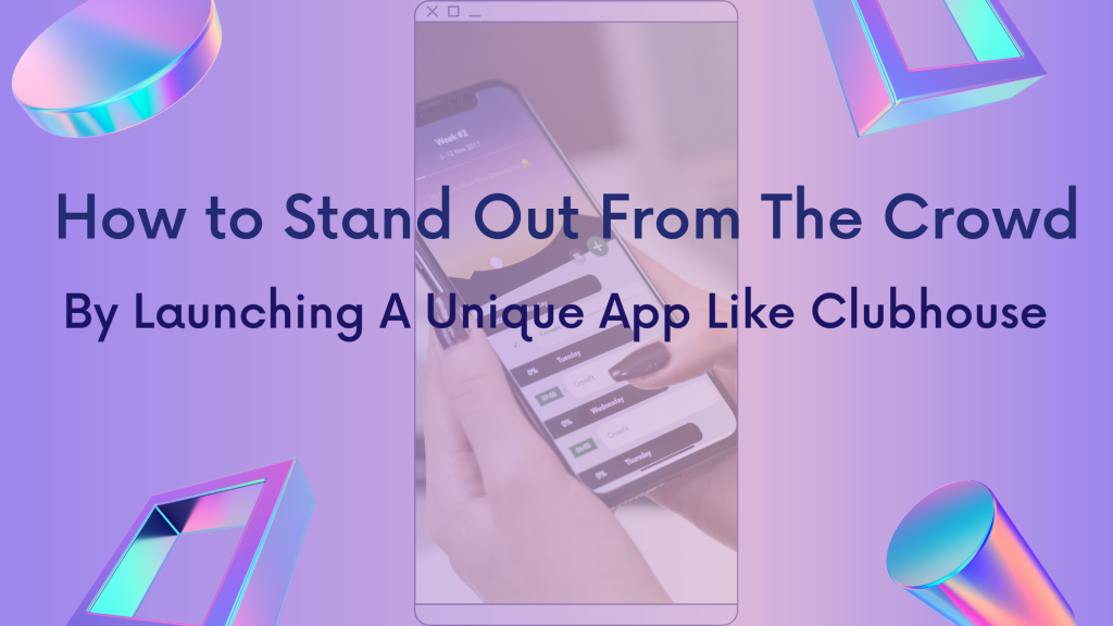 Be A Part Of The Trending Audio-based Social Media Market By Developing An App Like Clubhouse