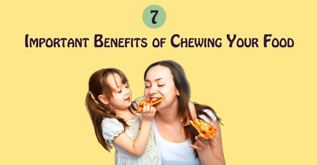 7 Important Benefits of Chewing Your Food