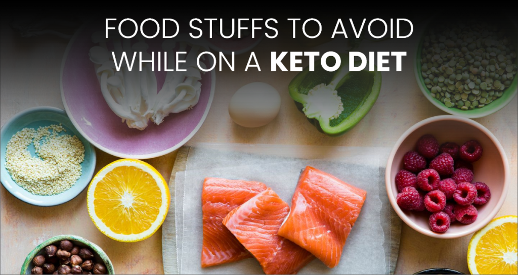 A BIG NO TO THE FOOD ITEMS WHEN YOU ARE ON A KETO DIET